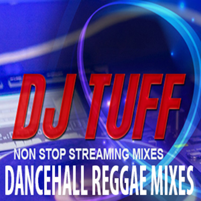 DJ TUFF DANCE HALL REGGAE MIXES IMAGE